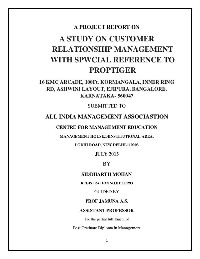 1 A PROJECT REPORT ON A STUDY ON CUSTOMER RELATIONSHIP MANAGEMENT WITH SPWCIAL REFERENCE TO PROPTIGER 16 KMC ARCADE, 100Ft...