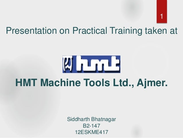 summer training report on hmt limited pinjore Training report undertaken at hmt pinjore- authorstream presentation  so, flexible automation is implementer in machine tool in the form of nc and cnc  fn2 milling machines fn3 milling machines turrent ram milling.