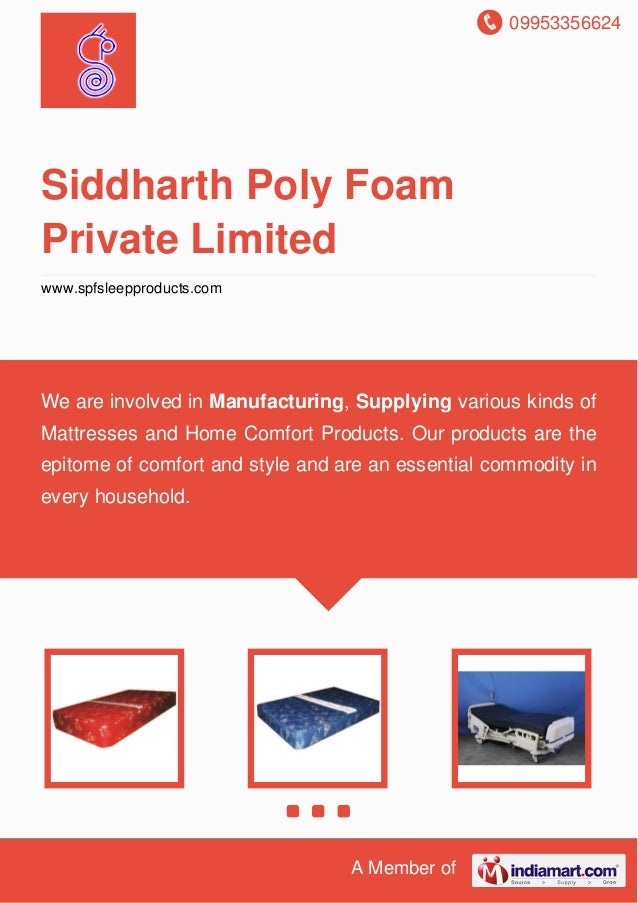 09953356624 A Member of Siddharth Poly Foam Private Limited www.spfsleepproducts.com We are involved in Manufacturing, Sup...
