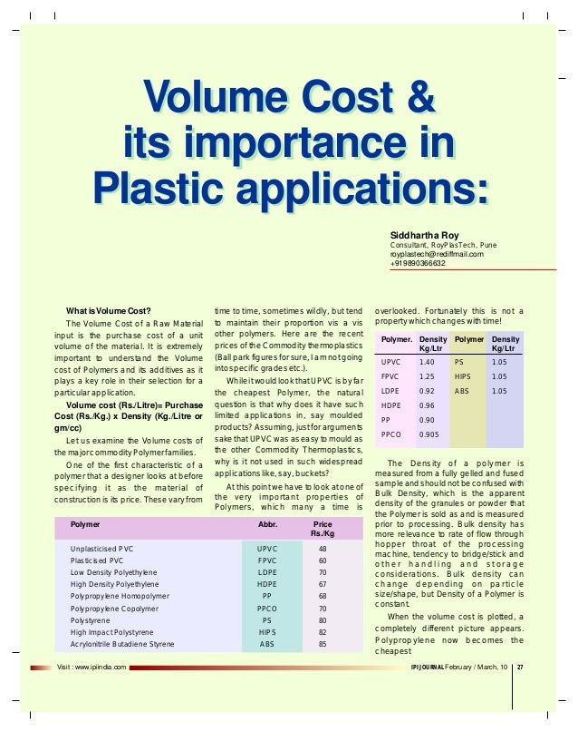 Volume Cost & its importance in Plastic applications: Siddhartha Roy Consultant, RoyPlasTech, Pune royplastech@rediffmail....