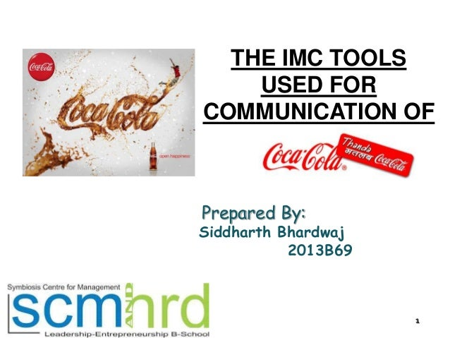 THE IMC TOOLS USED FOR COMMUNICATION OF  Prepared By:  Siddharth Bhardwaj 2013B69  1