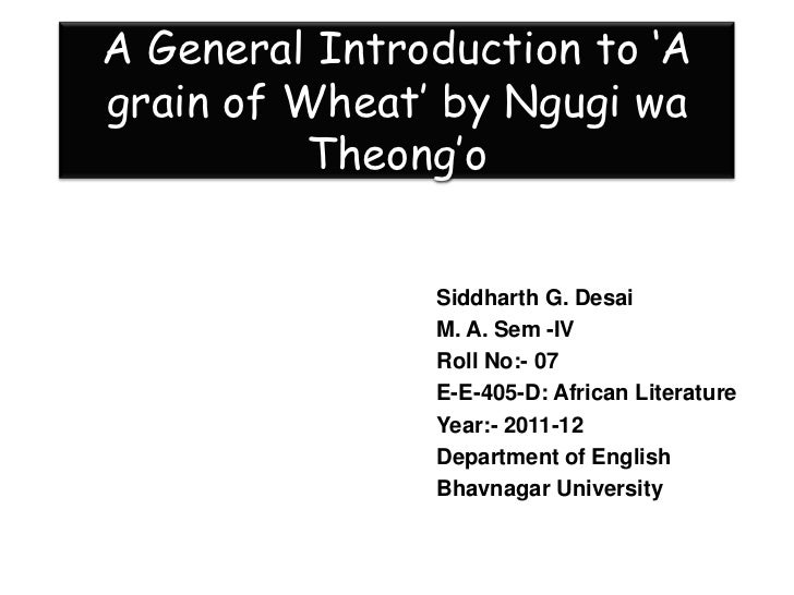 A General Introduction to 'Agrain of Wheat' by Ngugi wa          Theong'o               Siddharth G. Desai               M...