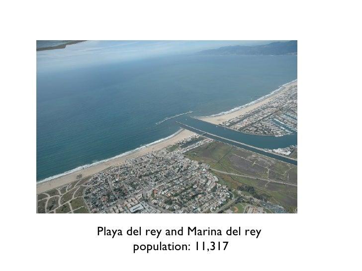 . <ul><li>Playa del rey and Marina del rey  </li></ul><ul><li>population: 11,317 </li></ul>