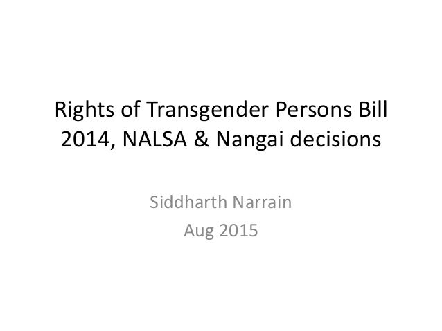Rights of Transgender Persons Bill 2014, NALSA & Nangai decisions Siddharth Narrain Aug 2015