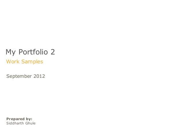 My Portfolio 2Work SamplesSeptember 2012Prepared by:Siddharth Ghule