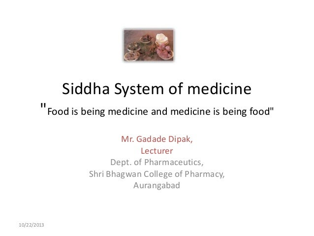 """Siddha System of medicine """"Food is being medicine and medicine is being food"""" Mr. Gadade Dipak, Lecturer Dept. of Pharmace..."""