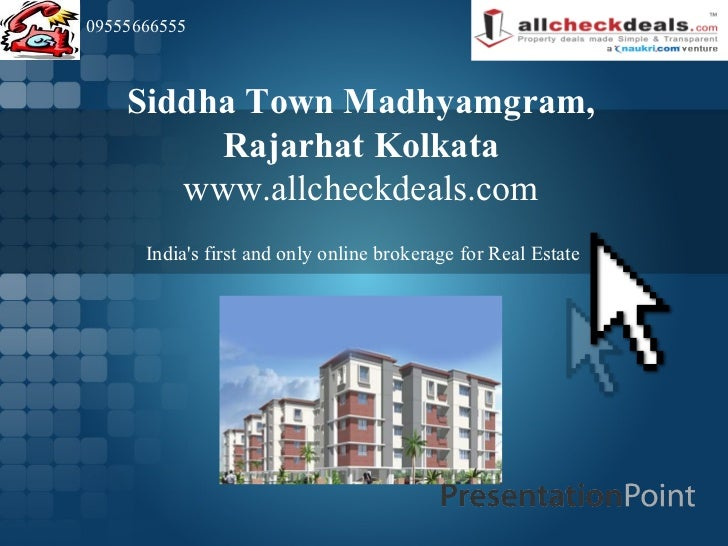 09555666555    Siddha Town Madhyamgram,         Rajarhat Kolkata       www.allcheckdeals.com      Indias first and only on...