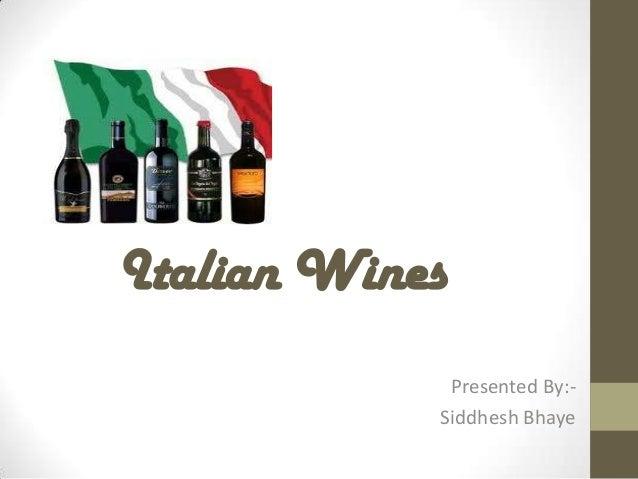 Italian Wines             Presented By:-            Siddhesh Bhaye
