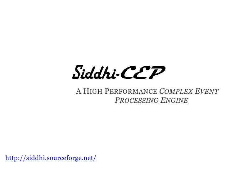 A HIGH PERFORMANCE COMPLEX EVENT                                PROCESSING ENGINEhttp://siddhi.sourceforge.net/