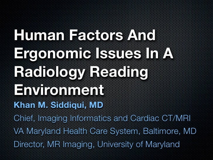Human Factors And Ergonomic Issues In A Radiology Reading Environment Khan M. Siddiqui, MD Chief, Imaging Informatics and ...