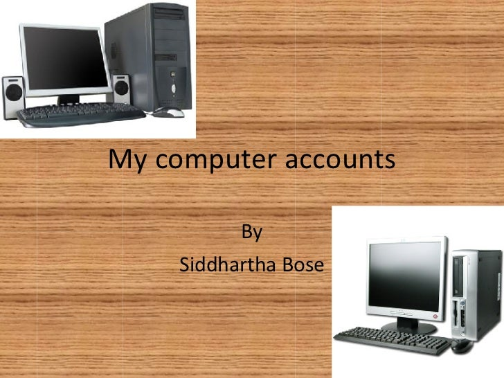 My computer accounts By Siddhartha Bose