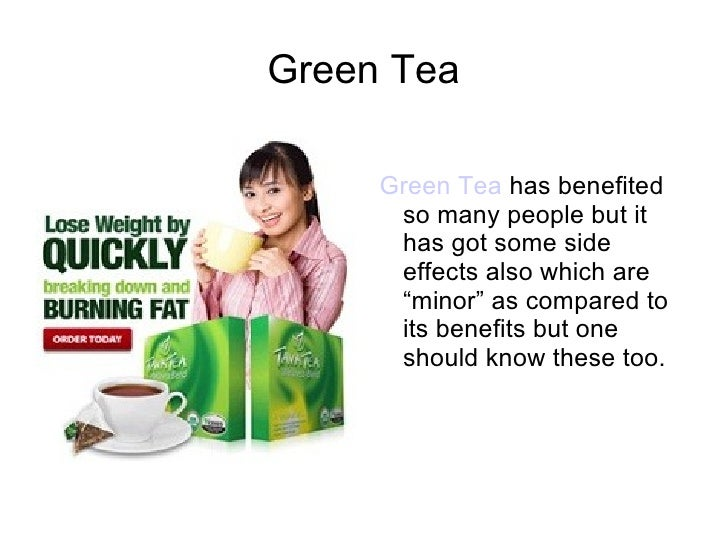 "Green Tea     Green Tea has benefited      so many people but it      has got some side      effects also which are      ""..."