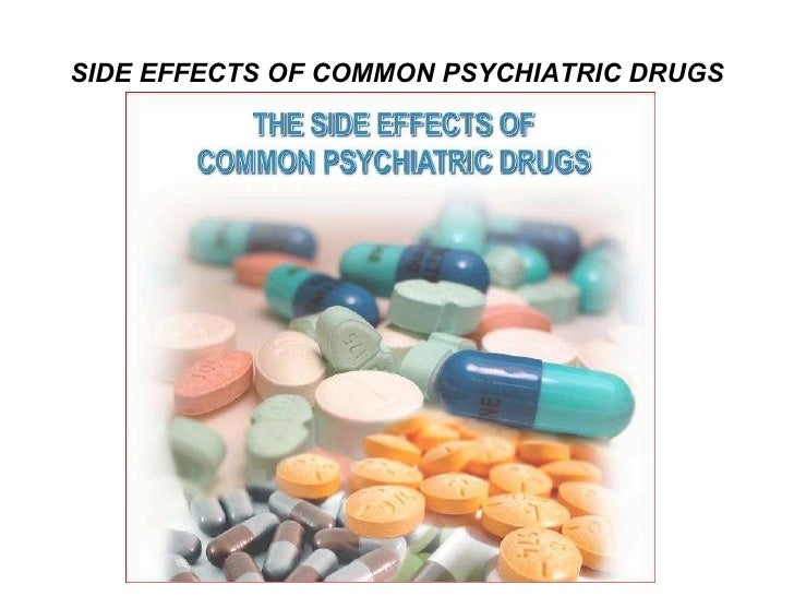 SIDE EFFECTS OF COMMON PSYCHIATRIC DRUGS