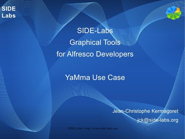 SIDE Labs                  SIDE-Labs            Graphical Tools        for Alfresco Developers            YaMma Use Case  ...