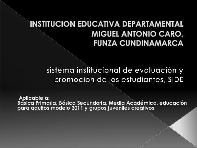Aplicable a:  Básica Primaria, Básica Secundaria, Media Académica, educación  para adultos modelo 3011 y grupos juveniles ...