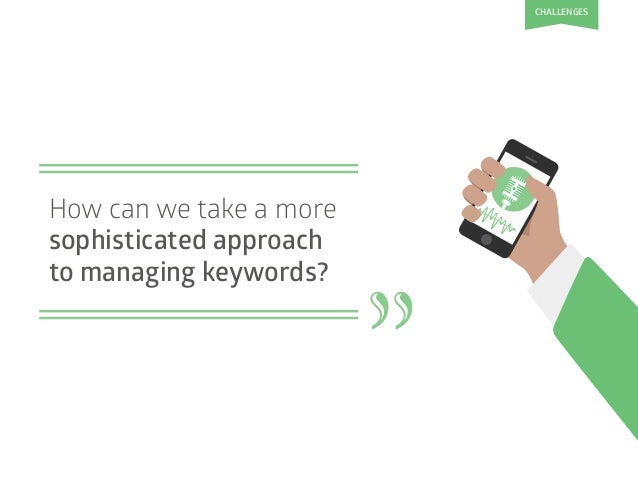 """How can we take a more sophisticated approach to managing keywords? """" CHALLENGES"""
