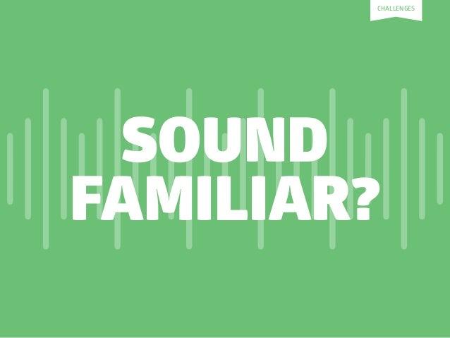 SOUND FAMILIAR? CHALLENGES