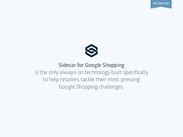 Sidecar for Google Shopping is the only always-on technology built specifically to help retailers tackle their most pressin...
