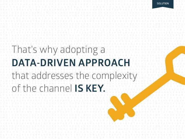That's why adopting a DATA-DRIVEN APPROACH that addresses the complexity of the channel IS KEY. ity ost2) s) SOLUTION
