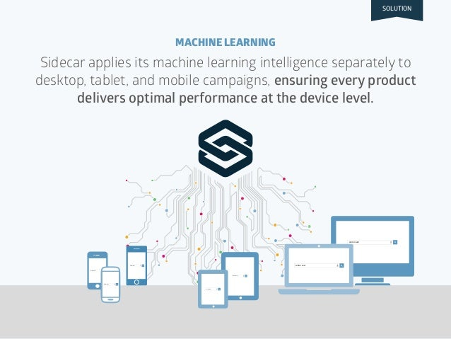 Sidecar applies its machine learning intelligence separately to desktop, tablet, and mobile campaigns, ensuring every prod...