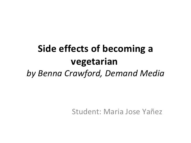 Side effects of becoming a          vegetarianby Benna Crawford, Demand Media          Student:MariaJoseYañez