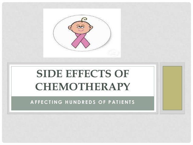 A F F E C T I N G H U N D R E D S O F P A T I E N T S SIDE EFFECTS OF CHEMOTHERAPY