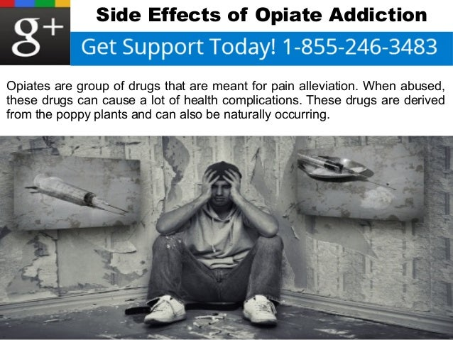 Side Effects of Opiate Addiction  Opiates are group of drugs that are meant for pain alleviation. When abused,  these drug...
