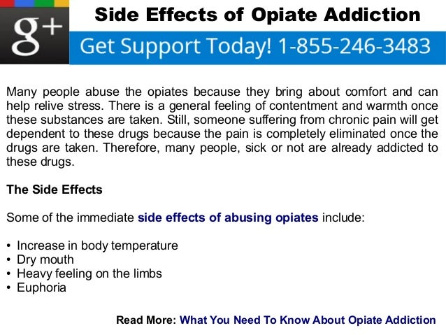 Side Effects of Opiate Addiction  Many people abuse the opiates because they bring about comfort and can  help relive stre...
