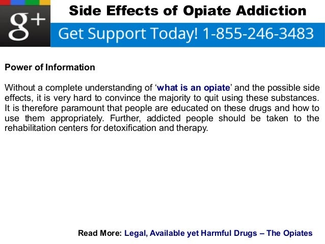 Side Effects of Opiate Addiction  Power of Information  Without a complete understanding of 'what is an opiate' and the po...