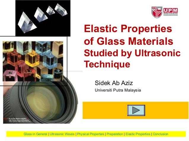 Glass in General   Ultrasonic Waves   Physical Properties   Preparation   Elastic Properties   Conclusion Elastic Properti...