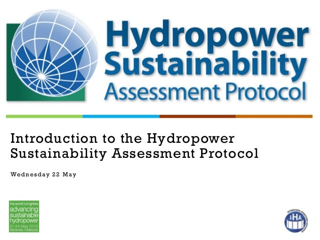 Introduction to the HydropowerSustainability Assessment ProtocolWednesday 22 May