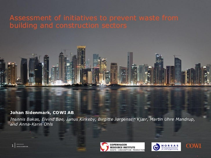 Assessment of initiatives to prevent waste frombuilding and construction sectorsJohan Sidenmark, COWI ABIoannis Bakas, Eiv...