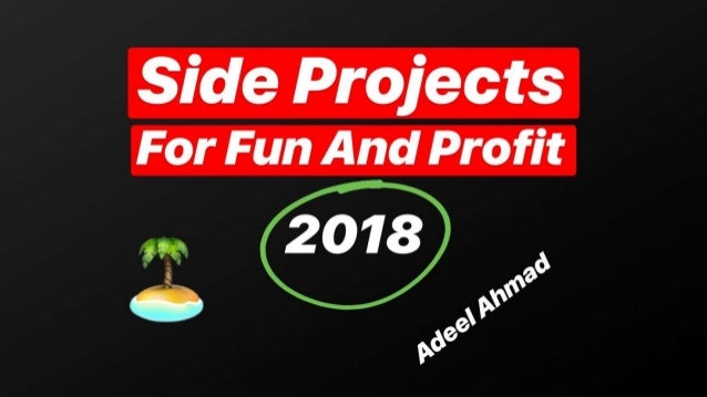 Side Projects for Fun and Profit - 2018 Edition