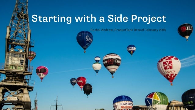 Starting with a Side Project Rachel Andrew, ProductTank Bristol February 2016