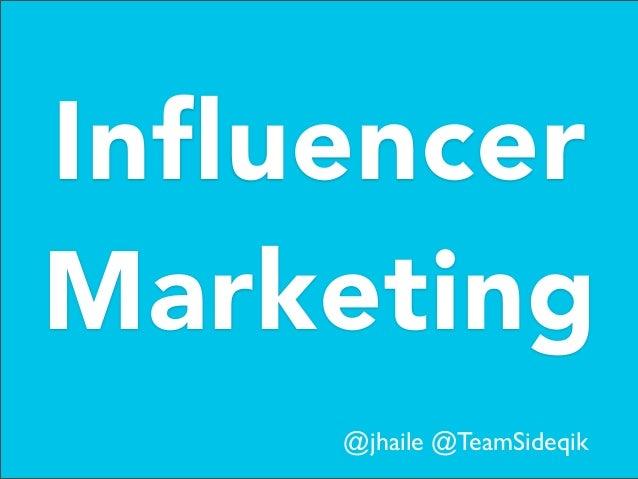 Influencer Marketing @jhaile @TeamSideqik