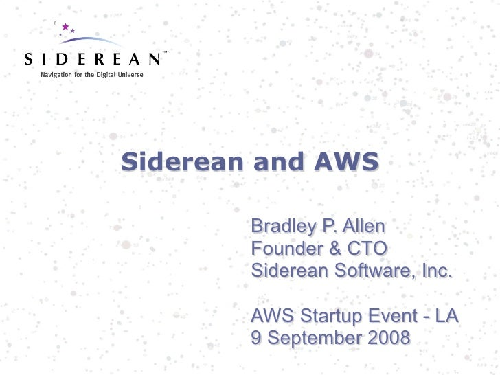 Siderean and AWS        Bradley P. Allen        Founder & CTO        Siderean Software, Inc.        AWS Startup Event - LA...