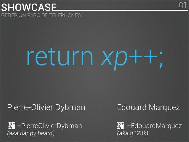 01  SHOWCASE  GERER UN PARC DE TELEPHONES  return xp++; Pierre-Olivier Dybman  Edouard Marquez  !  !  +PierreOlivierDybman...