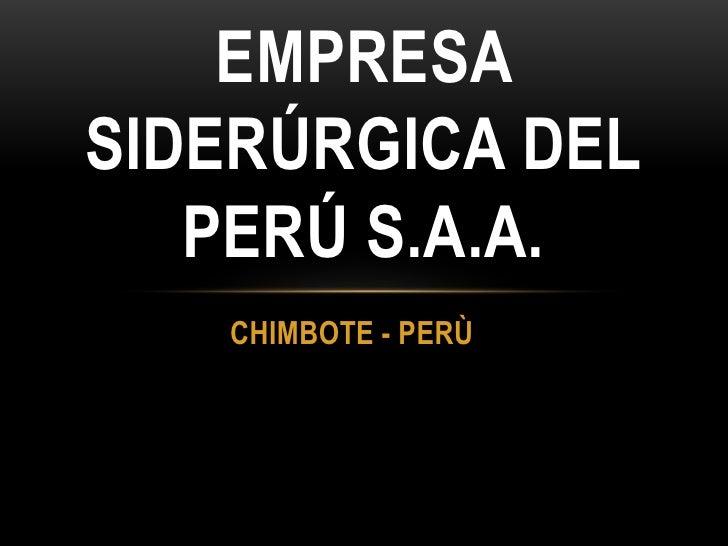 EMPRESASIDERÚRGICA DEL   PERÚ S.A.A.   CHIMBOTE - PERÙ