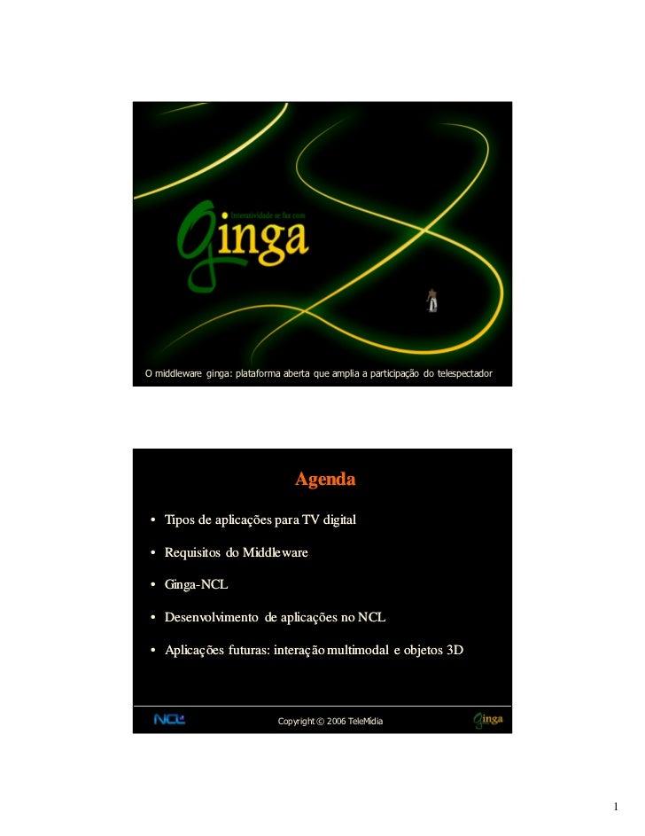 O middleware ginga: plataforma aberta que amplia a participação do telespectador                                  Agenda •...