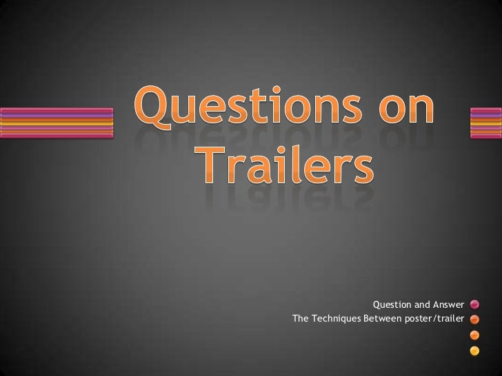Questions onTrailers<br />Question and Answer <br />The Techniques Between poster/trailer<br />