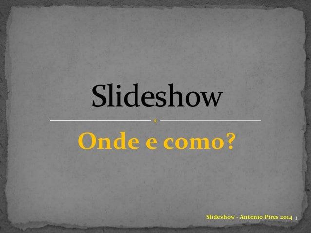 Onde e como? Slideshow - António Pires 2014 1