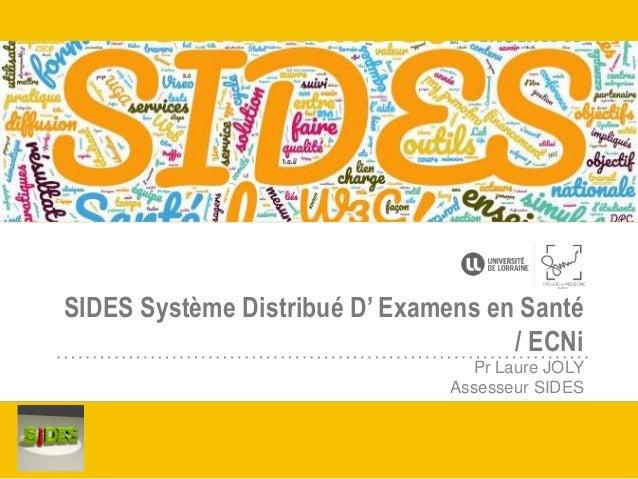 SIDES Système Distribué D' Examens en Santé / ECNi Pr Laure JOLY Assesseur SIDES