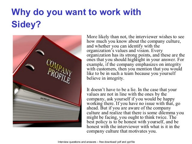 Interview questions and answers – free download/ pdf and ppt file Why do you want to work with Sidey? More likely than not...