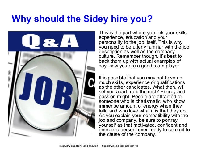 Interview questions and answers – free download/ pdf and ppt file Why should the Sidey hire you? This is the part where yo...