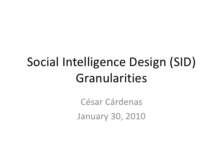Social Intelligence Design (SID)           Granularities           César Cárdenas          January 30, 2010