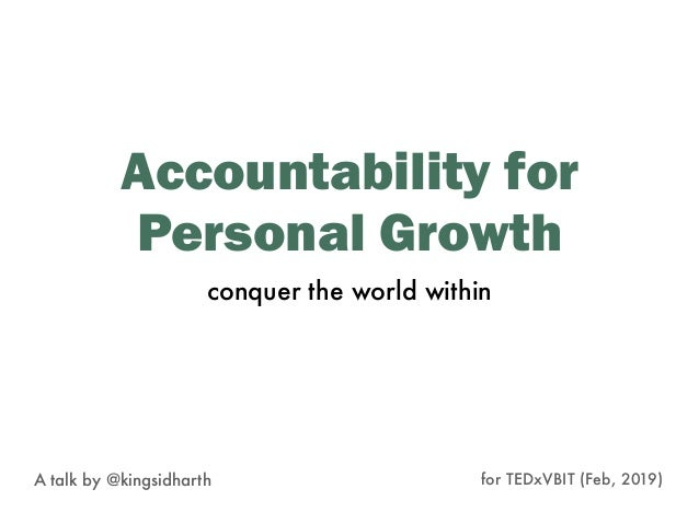 Accountability for Personal Growth A talk by @kingsidharth for TEDxVBIT (Feb, 2019) conquer the world within