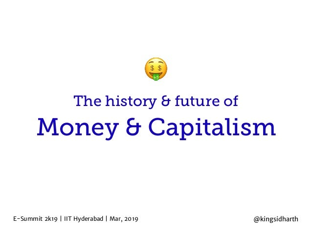 Money & Capitalism E-Summit 2k19 | IIT Hyderabad | Mar, 2019 The history & future of @kingsidharth 🤑