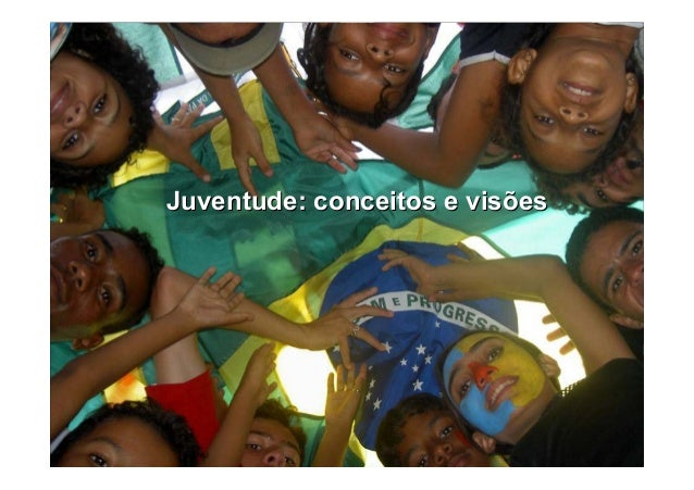 Juventude: conceitos e visõesJuventude: conceitos e visões