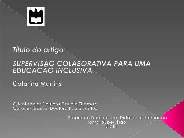 Estrutura do artigo RESUMO PALAVRAS-CHAVE: Supervisão, Colaboração, Desenvolvimento   Profissional, Educação Inclusiva ...