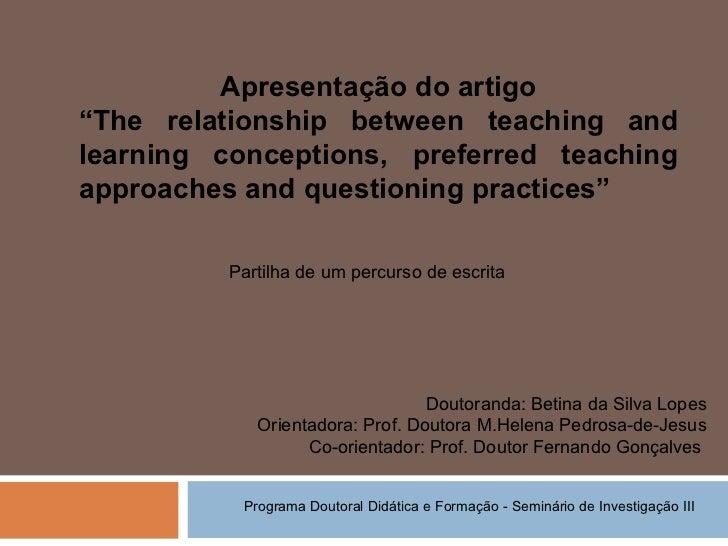 """Apresentação do artigo """" The relationship between teaching and learning conceptions, preferred teaching approaches and que..."""